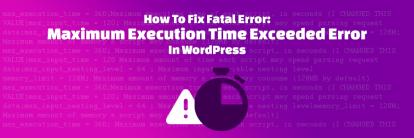 Làm thế nào để sửa lỗi maximum execution time of 30 seconds exceeded