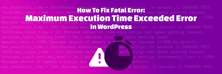 Làm thế nào để sửa lỗi maximum execution time of 30 seconds exceeded